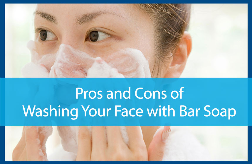 Pros And Cons of Washing Your Face with Bar Soap - Avail Dermatology