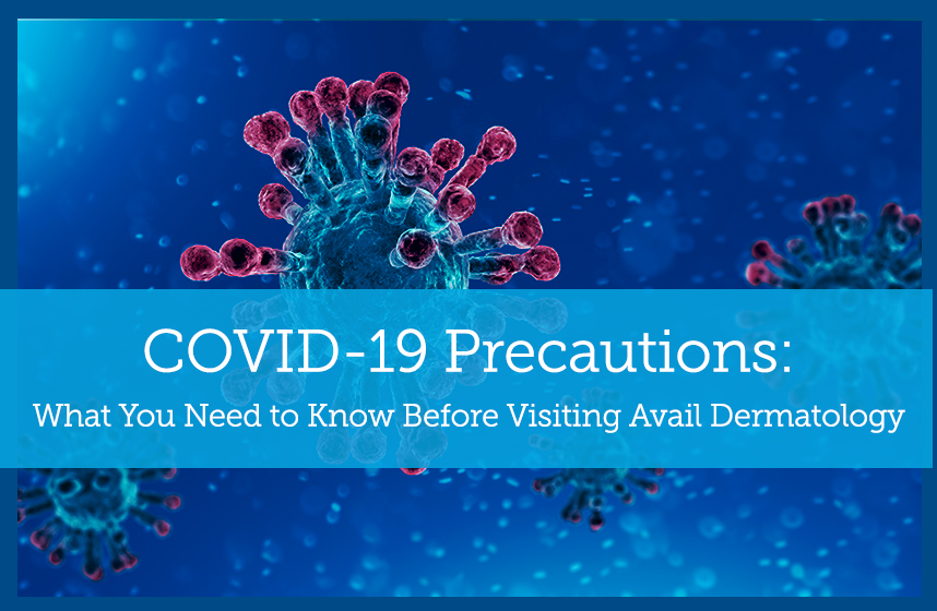 COVID-19 Precautions: What You Need to Know Before Visiting Avail Dermatology